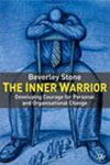 The Inner Warrior: Developing Courage for Personal & Organizational Change