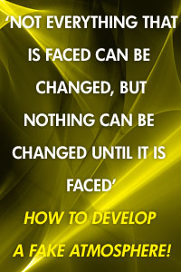 'Not everything that is face can be changed, but nothing can be changed until it is faced'. How to create a bad atmosphere!